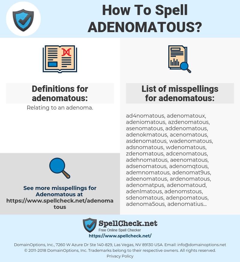adenomatous, spellcheck adenomatous, how to spell adenomatous, how do you spell adenomatous, correct spelling for adenomatous