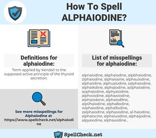 alphaiodine, spellcheck alphaiodine, how to spell alphaiodine, how do you spell alphaiodine, correct spelling for alphaiodine