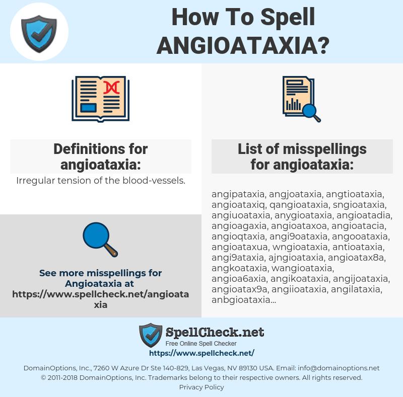 angioataxia, spellcheck angioataxia, how to spell angioataxia, how do you spell angioataxia, correct spelling for angioataxia