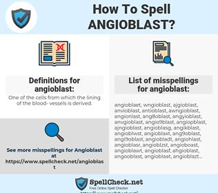 angioblast, spellcheck angioblast, how to spell angioblast, how do you spell angioblast, correct spelling for angioblast