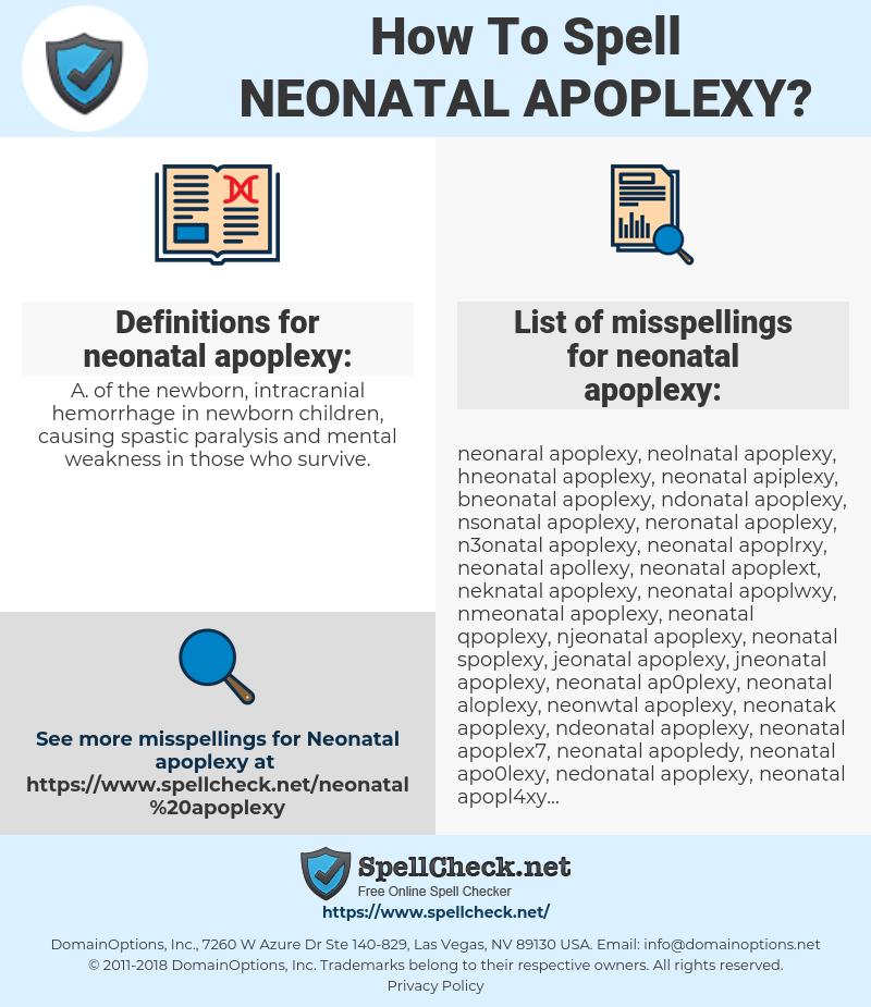 neonatal apoplexy, spellcheck neonatal apoplexy, how to spell neonatal apoplexy, how do you spell neonatal apoplexy, correct spelling for neonatal apoplexy