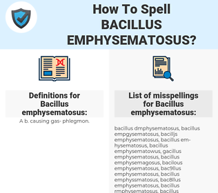 Bacillus emphysematosus, spellcheck Bacillus emphysematosus, how to spell Bacillus emphysematosus, how do you spell Bacillus emphysematosus, correct spelling for Bacillus emphysematosus