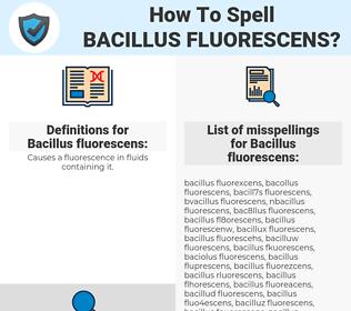 Bacillus fluorescens, spellcheck Bacillus fluorescens, how to spell Bacillus fluorescens, how do you spell Bacillus fluorescens, correct spelling for Bacillus fluorescens