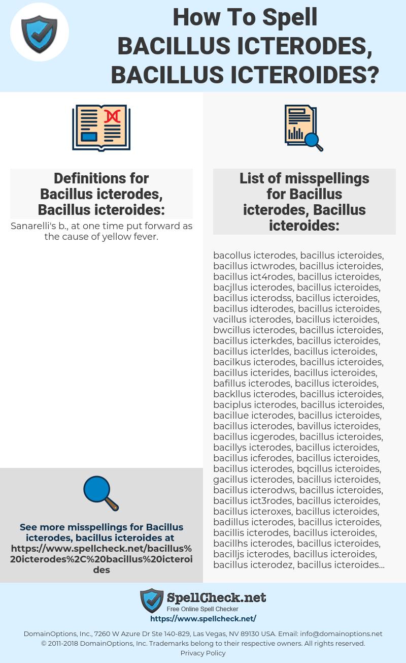 Bacillus icterodes, Bacillus icteroides, spellcheck Bacillus icterodes, Bacillus icteroides, how to spell Bacillus icterodes, Bacillus icteroides, how do you spell Bacillus icterodes, Bacillus icteroides, correct spelling for Bacillus icterodes, Bacillus icteroides