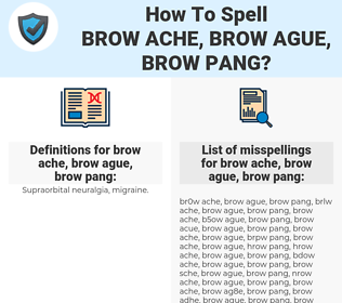 brow ache, brow ague, brow pang, spellcheck brow ache, brow ague, brow pang, how to spell brow ache, brow ague, brow pang, how do you spell brow ache, brow ague, brow pang, correct spelling for brow ache, brow ague, brow pang