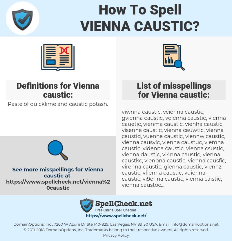 Vienna caustic, spellcheck Vienna caustic, how to spell Vienna caustic, how do you spell Vienna caustic, correct spelling for Vienna caustic