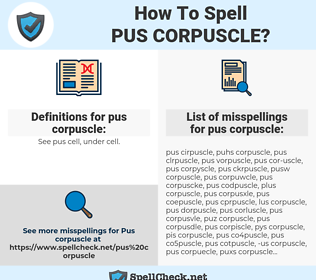 pus corpuscle, spellcheck pus corpuscle, how to spell pus corpuscle, how do you spell pus corpuscle, correct spelling for pus corpuscle