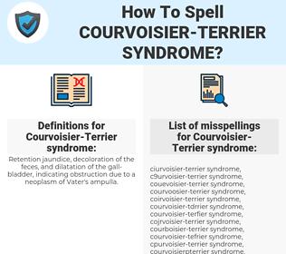Courvoisier-Terrier syndrome, spellcheck Courvoisier-Terrier syndrome, how to spell Courvoisier-Terrier syndrome, how do you spell Courvoisier-Terrier syndrome, correct spelling for Courvoisier-Terrier syndrome