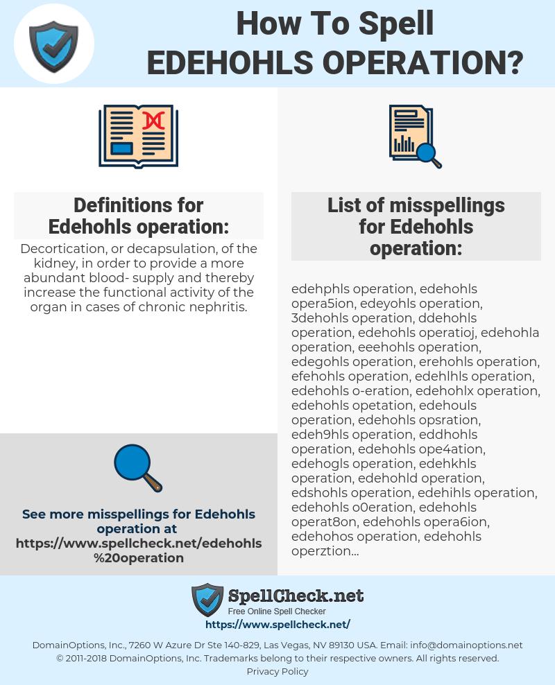 Edehohls operation, spellcheck Edehohls operation, how to spell Edehohls operation, how do you spell Edehohls operation, correct spelling for Edehohls operation