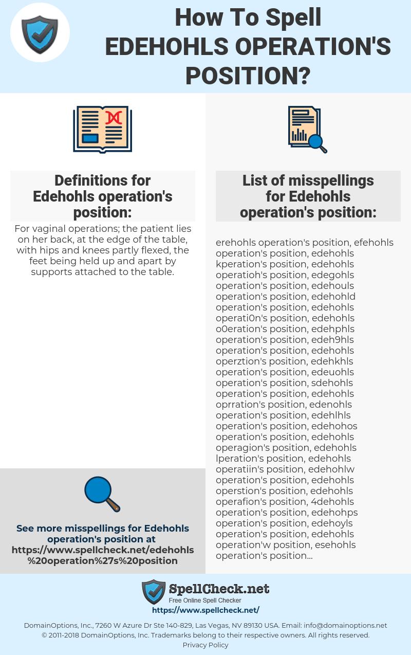 Edehohls operation's position, spellcheck Edehohls operation's position, how to spell Edehohls operation's position, how do you spell Edehohls operation's position, correct spelling for Edehohls operation's position