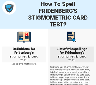 Fridenberg's stigmometric card test, spellcheck Fridenberg's stigmometric card test, how to spell Fridenberg's stigmometric card test, how do you spell Fridenberg's stigmometric card test, correct spelling for Fridenberg's stigmometric card test