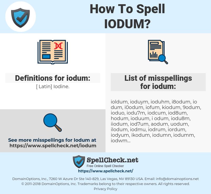 iodum, spellcheck iodum, how to spell iodum, how do you spell iodum, correct spelling for iodum