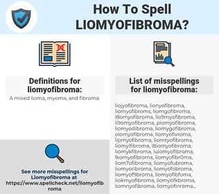 liomyofibroma, spellcheck liomyofibroma, how to spell liomyofibroma, how do you spell liomyofibroma, correct spelling for liomyofibroma