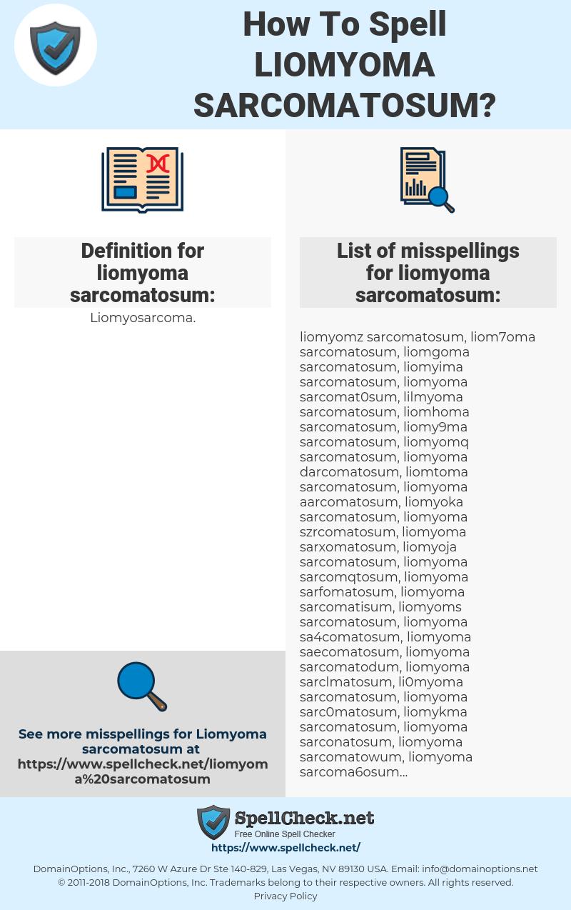 liomyoma sarcomatosum, spellcheck liomyoma sarcomatosum, how to spell liomyoma sarcomatosum, how do you spell liomyoma sarcomatosum, correct spelling for liomyoma sarcomatosum