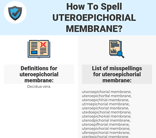 uteroepichorial membrane, spellcheck uteroepichorial membrane, how to spell uteroepichorial membrane, how do you spell uteroepichorial membrane, correct spelling for uteroepichorial membrane