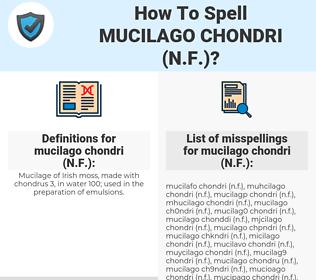 mucilago chondri (N.F.), spellcheck mucilago chondri (N.F.), how to spell mucilago chondri (N.F.), how do you spell mucilago chondri (N.F.), correct spelling for mucilago chondri (N.F.)