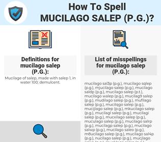 mucilago salep (P.G.), spellcheck mucilago salep (P.G.), how to spell mucilago salep (P.G.), how do you spell mucilago salep (P.G.), correct spelling for mucilago salep (P.G.)
