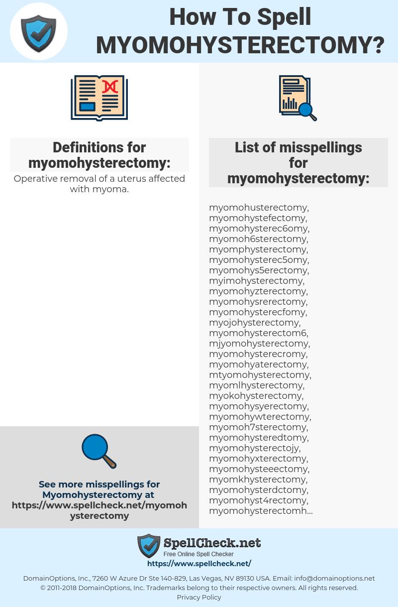 myomohysterectomy, spellcheck myomohysterectomy, how to spell myomohysterectomy, how do you spell myomohysterectomy, correct spelling for myomohysterectomy