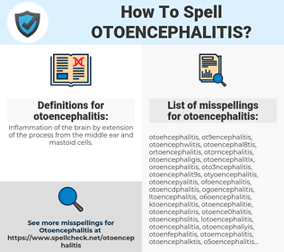 otoencephalitis, spellcheck otoencephalitis, how to spell otoencephalitis, how do you spell otoencephalitis, correct spelling for otoencephalitis