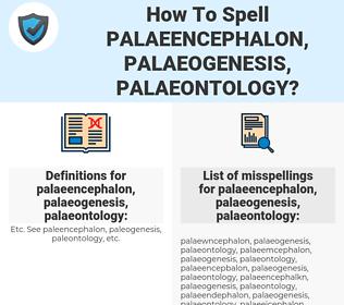 palaeencephalon, palaeogenesis, palaeontology, spellcheck palaeencephalon, palaeogenesis, palaeontology, how to spell palaeencephalon, palaeogenesis, palaeontology, how do you spell palaeencephalon, palaeogenesis, palaeontology, correct spelling for palaeencephalon, palaeogenesis, palaeontology