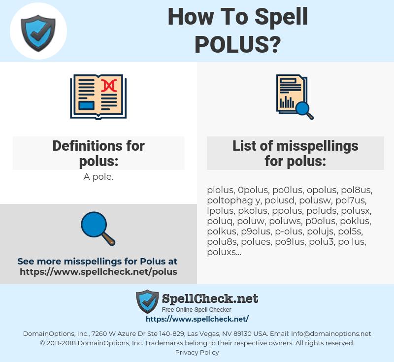 polus, spellcheck polus, how to spell polus, how do you spell polus, correct spelling for polus
