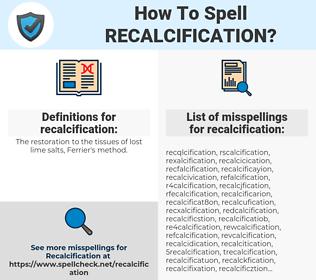 recalcification, spellcheck recalcification, how to spell recalcification, how do you spell recalcification, correct spelling for recalcification