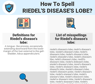 Riedel's disease's lobe, spellcheck Riedel's disease's lobe, how to spell Riedel's disease's lobe, how do you spell Riedel's disease's lobe, correct spelling for Riedel's disease's lobe