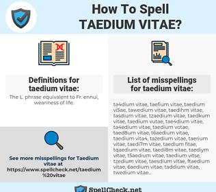 taedium vitae, spellcheck taedium vitae, how to spell taedium vitae, how do you spell taedium vitae, correct spelling for taedium vitae