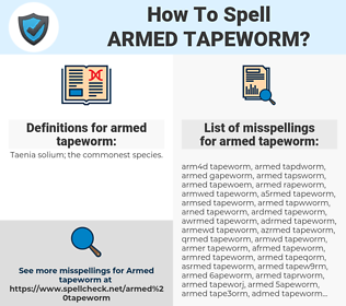 armed tapeworm, spellcheck armed tapeworm, how to spell armed tapeworm, how do you spell armed tapeworm, correct spelling for armed tapeworm