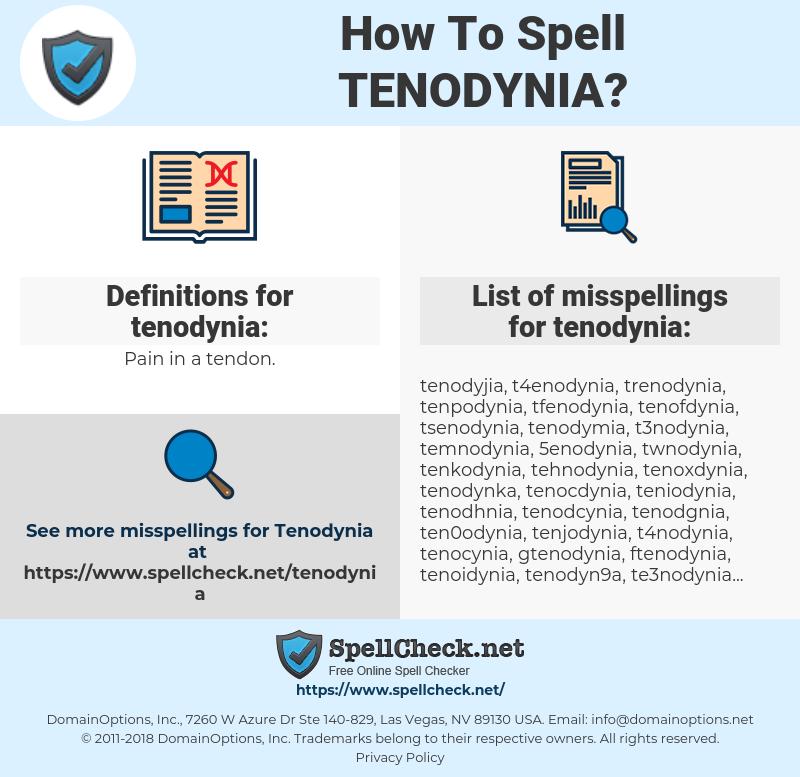 tenodynia, spellcheck tenodynia, how to spell tenodynia, how do you spell tenodynia, correct spelling for tenodynia