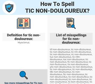 tic non-douloureux, spellcheck tic non-douloureux, how to spell tic non-douloureux, how do you spell tic non-douloureux, correct spelling for tic non-douloureux