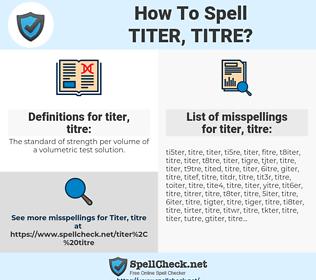 titer, titre, spellcheck titer, titre, how to spell titer, titre, how do you spell titer, titre, correct spelling for titer, titre