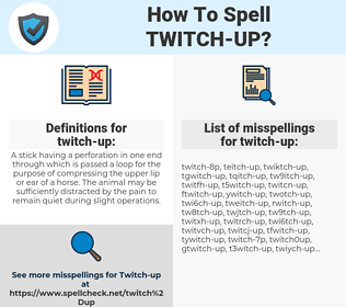 twitch-up, spellcheck twitch-up, how to spell twitch-up, how do you spell twitch-up, correct spelling for twitch-up