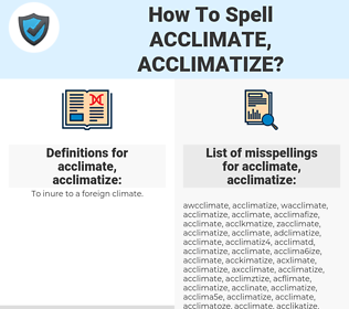 acclimate, acclimatize, spellcheck acclimate, acclimatize, how to spell acclimate, acclimatize, how do you spell acclimate, acclimatize, correct spelling for acclimate, acclimatize
