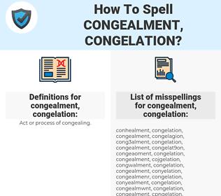 congealment, congelation, spellcheck congealment, congelation, how to spell congealment, congelation, how do you spell congealment, congelation, correct spelling for congealment, congelation