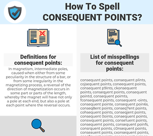 consequent points, spellcheck consequent points, how to spell consequent points, how do you spell consequent points, correct spelling for consequent points