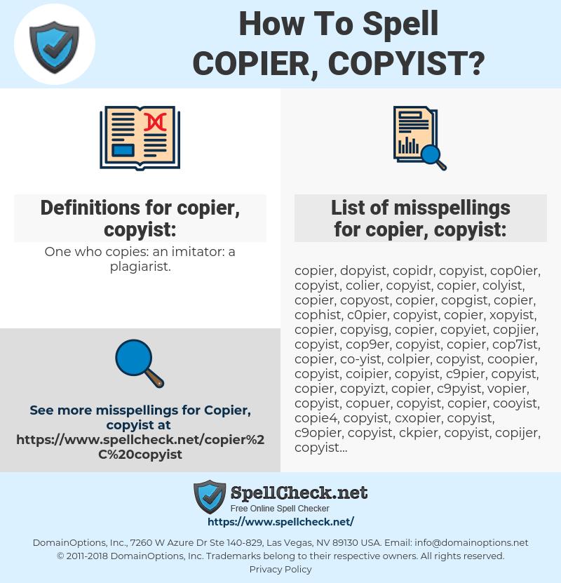 copier, copyist, spellcheck copier, copyist, how to spell copier, copyist, how do you spell copier, copyist, correct spelling for copier, copyist