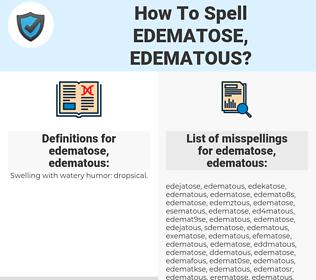 edematose, edematous, spellcheck edematose, edematous, how to spell edematose, edematous, how do you spell edematose, edematous, correct spelling for edematose, edematous