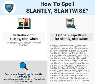 slantly, slantwise, spellcheck slantly, slantwise, how to spell slantly, slantwise, how do you spell slantly, slantwise, correct spelling for slantly, slantwise