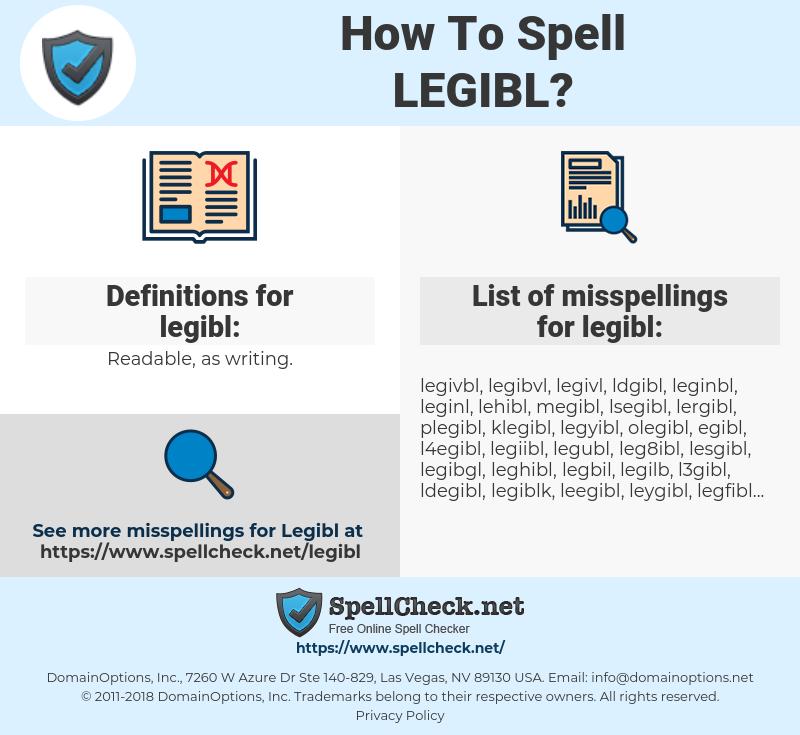 legibl, spellcheck legibl, how to spell legibl, how do you spell legibl, correct spelling for legibl