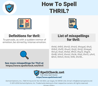 thril, spellcheck thril, how to spell thril, how do you spell thril, correct spelling for thril