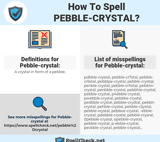 Pebble-crystal, spellcheck Pebble-crystal, how to spell Pebble-crystal, how do you spell Pebble-crystal, correct spelling for Pebble-crystal