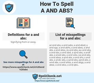 a and abs, spellcheck a and abs, how to spell a and abs, how do you spell a and abs, correct spelling for a and abs