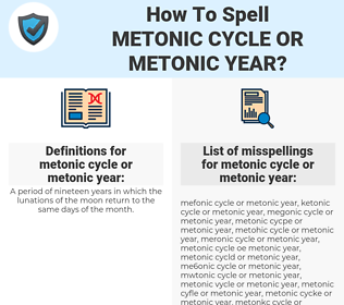 metonic cycle or metonic year, spellcheck metonic cycle or metonic year, how to spell metonic cycle or metonic year, how do you spell metonic cycle or metonic year, correct spelling for metonic cycle or metonic year