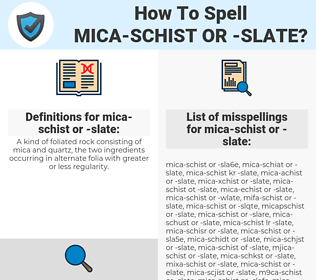 mica-schist or -slate, spellcheck mica-schist or -slate, how to spell mica-schist or -slate, how do you spell mica-schist or -slate, correct spelling for mica-schist or -slate