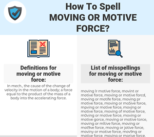 moving or motive force, spellcheck moving or motive force, how to spell moving or motive force, how do you spell moving or motive force, correct spelling for moving or motive force