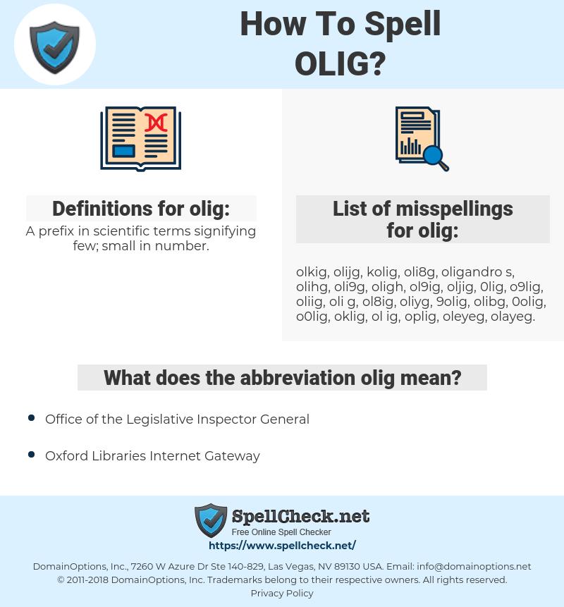 olig, spellcheck olig, how to spell olig, how do you spell olig, correct spelling for olig