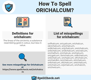 orichalcum, spellcheck orichalcum, how to spell orichalcum, how do you spell orichalcum, correct spelling for orichalcum