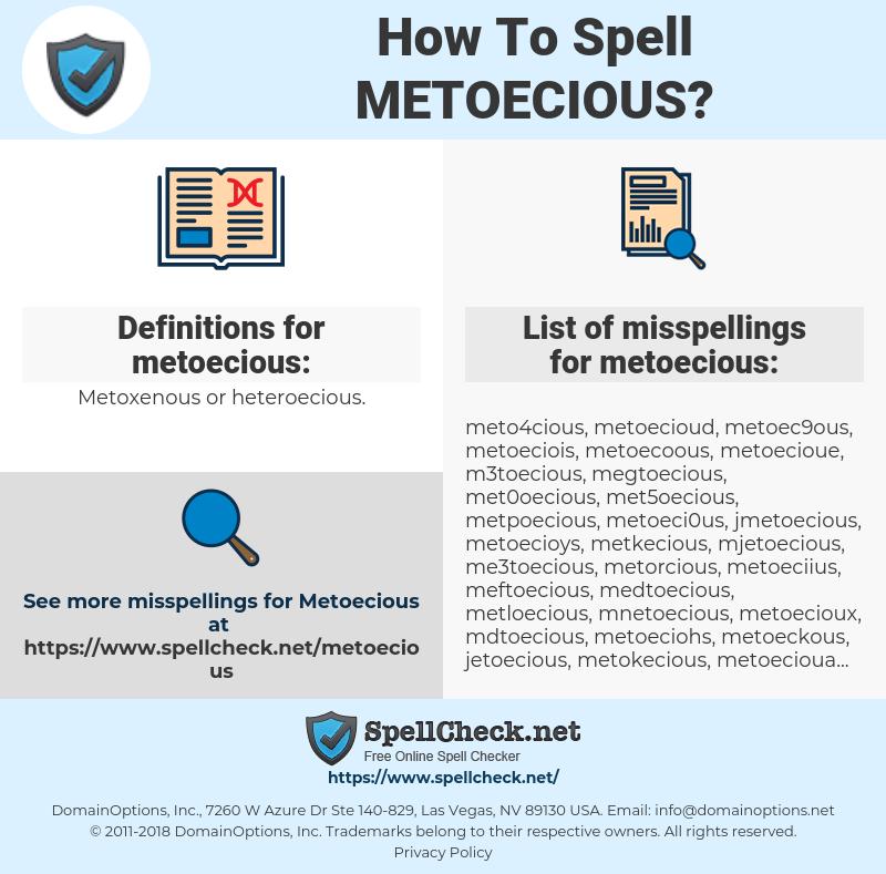 metoecious, spellcheck metoecious, how to spell metoecious, how do you spell metoecious, correct spelling for metoecious