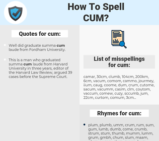 cum, spellcheck cum, how to spell cum, how do you spell cum, correct spelling for cum